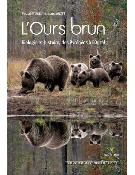 L'Ours brun - Biologie et Histoire, des Pyrénées à l'Oural