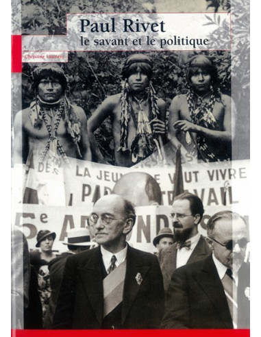 Paul Rivet - Le savant et le politique