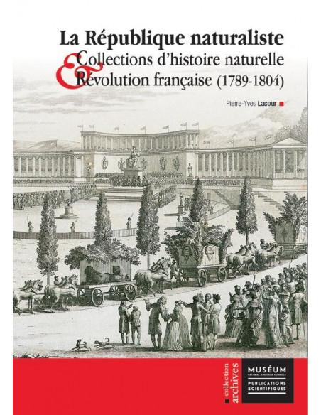 La République naturaliste - Collections d'histoire naturelle et Révolution française (1789-1804)