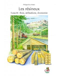 Les résineux - Tome 3 : bois, utilisations, économie