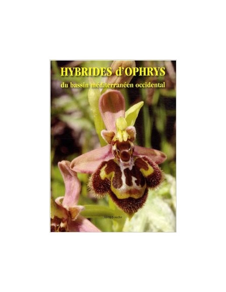 Hybrides d'ophrys du bassin méditerranéen occidental - CD-ROM inclus