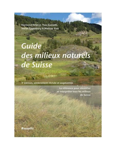 Guide des milieux naturels de Suisse - Écologie, menaces, espèces caractéristiques - 3ème édition