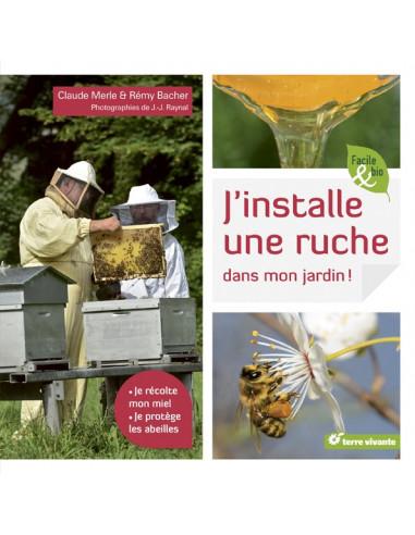 J'installe une ruche dans mon jardin - Je récolte mon miel, je protège les abeilles