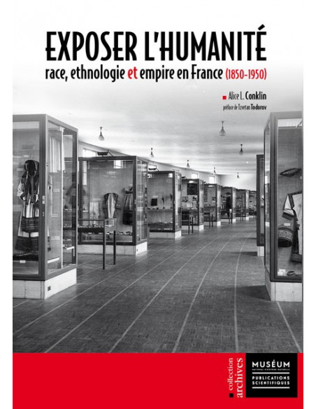 Exposer l'humanité - Race, ethnologie et empire en France (1850-1950)
