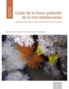 Guide de la faune profonde de la mer Méditerranée - Explorations des roches et canyons sous-marins des côtes Françaises