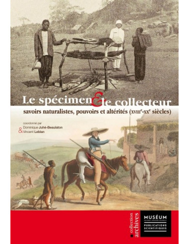 Le spécimen et le collecteur - Savoirs naturalistes, pouvoirs et altérités (18ème-20ème siècles)
