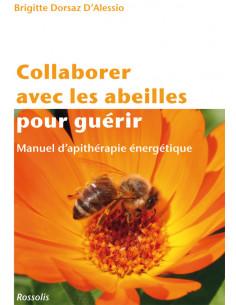 Collaborer avec les abeilles pour guérir - Manuel d'apithérapie énergétique