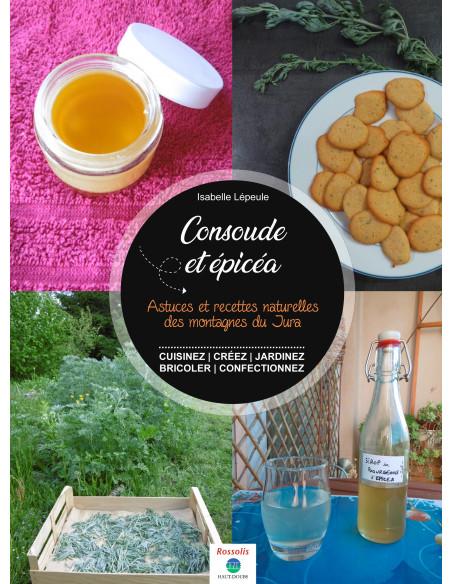 Consoude et épicéa - Astuces et recette naturelles des montagnes du Jura