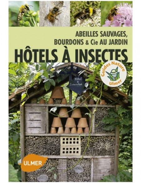 Hôtels à insectes - Abeilles sauvages, bourdons & Cie au jardin