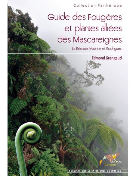 Guide des Fougères et plantes alliées des Mascareignes. La Réunion, Maurice et Rodrigues - Version e-book