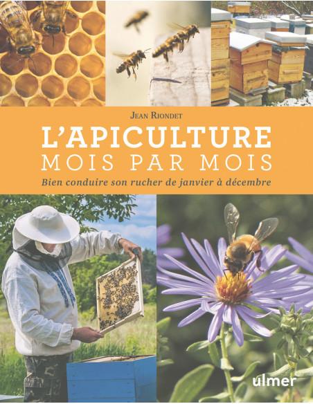 L'apiculture mois par mois - Bien conduire son rucher de Janvier à Décembre