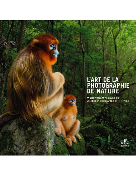 L'ART DE LA PHOTOGRAPHIE DE NATURE - 55 ans d'images du concours Wildlife Photographer of the Year