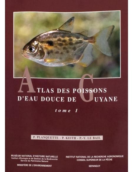 Atlas des poissons d'eau douce de Guyane, tome I