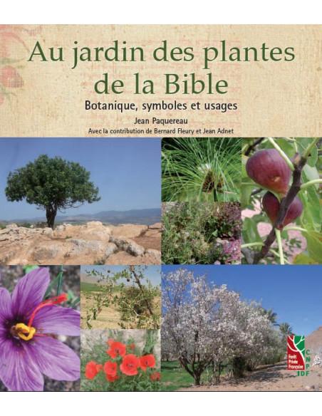 Au jardin des plantes de la Bible - Botanique, symboles et usages